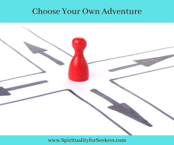 How Choose Your Own Adventure games can teach us a lot about the way we live our lives. Spirituality for Seekers.