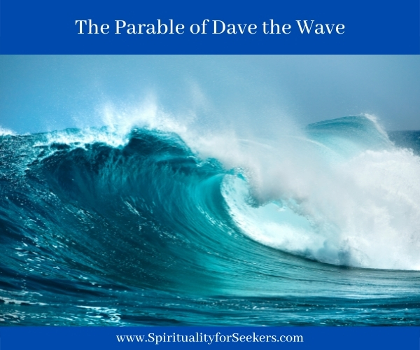 The Parable of Dave the Wave or Why You Need God for spiritual seekers.